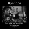 Kyshona Live From the Woodshed 2016-06-18