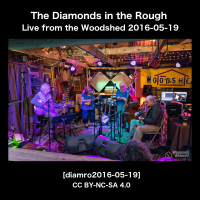 The Diamonds in the Rough Live from the Woodshed [diamro2016-05-19]